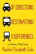Of Directions, Destinations, and Differences ebook by Rachel Elizabeth Cole