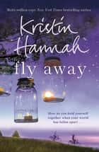 Fly Away: Firefly Lane 2 ebook by Kristin Hannah