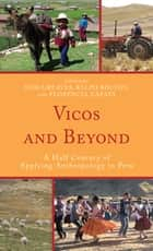 Vicos and Beyond - A Half Century of Applying Anthropology in Peru ebook by Tom Greaves, Ralph Bolton, Florencia Zapata,...