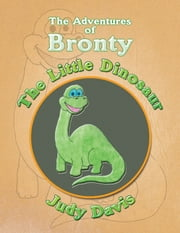 The Adventures of Bronty - The Little Dinosaur ebook by Judy Davis