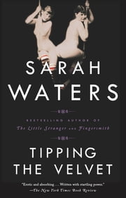 Tipping the Velvet - A Novel ebook by Sarah Waters