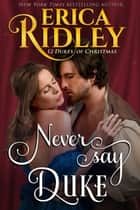 Never Say Duke ebook by Erica Ridley