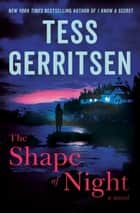 The Shape of Night - A Novel eBook by Tess Gerritsen