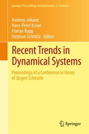 Recent Trends in Dynamical Systems - Proceedings of a Conference in Honor of Jürgen Scheurle ebook by Andreas Johann,Hans-Peter Kruse,Florian Rupp,Stephan Schmitz