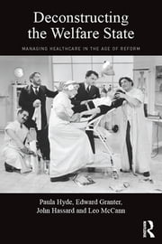 Deconstructing the Welfare State - Managing Healthcare in the Age of Reform ebook by Paula Hyde,Edward Granter,John Hassard,Leo McCann
