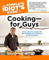 The Complete Idiot's Guide to Cooking--For Guys ebook by Tod Dimmick