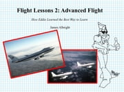 Flight Lessons 2: Advanced Flight - How Eddie Learned the Best Way to Learn ebook by James Albright,Chris Parker,Chris Manno
