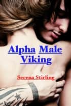 Alpha Male Viking (Virgin Slave Erotica) ebook by Serena Stirling