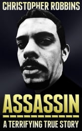 Assassin: The Terrifying True Story Of An International Hitman ebook by Christopher Robbins
