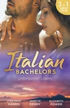Italian Bachelors - Unforgotten Lovers - 3 Book Box Set ebook by Lynn Raye Harris, Janette Kenny, Elizabeth Power