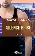 Silence brisé - KGI, T9 ebook by Maya Banks, Lise Capitan