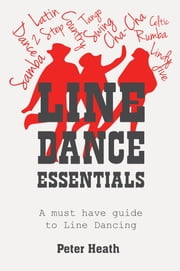 Line Dance Essentials - A must have guide to Line Dancing ebook by Peter Heath