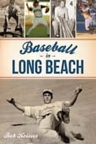 Baseball in Long Beach ebook by Bob Keisser