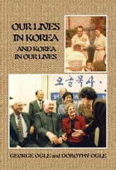 Our Lives in Korea and Korea in Our Lives ebook by George E. Ogle; Dorothy L. Ogle