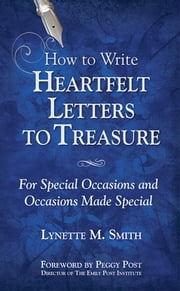 How to Write Heartfelt Letters to Treasure: For Special Occasions and Occasions Made Special ebook by Lynette M. Smith