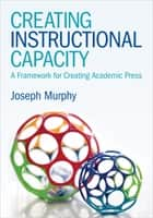 Creating Instructional Capacity - A Framework for Creating Academic Press ebook by Joseph F. Murphy