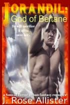 Jorandil: God of Beltane ebook by J. Rose Allister