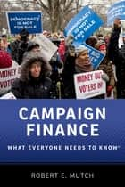 Campaign Finance - What Everyone Needs to Know® ebook by Robert E. Mutch