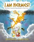 I Am Hermes! - Mischief-Making Messenger of the Gods ebook by Mordicai Gerstein