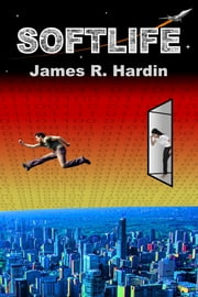 Softlife ebook by James R. Hardin