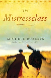 The Mistressclass - A Novel ebook by Michèle Roberts
