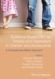 Evidence-Based CBT for Anxiety and Depression in Children and Adolescents - A Competencies Based Approach ebook by Elizabeth S. Sburlati,Heidi J. Lyneham,Carolyn A. Schniering,Ronald M. Rapee