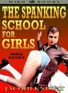 The Spanking School for Girls ebook by Jacqui Knight