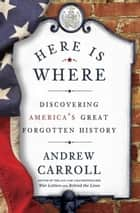 Here Is Where ebook by Andrew Carroll
