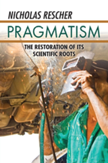 Pragmatism - The Restoration of Its Scientific Roots ebook by
