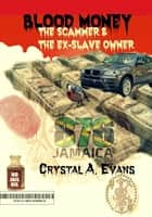Blood Money - The Scammer and The Ex-Slave Owner ebook by Crystal Evans