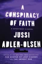 A Conspiracy of Faith ebook by Jussi Adler-Olsen