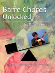 Barre Chords Unlocked ebook by Peter Inglis