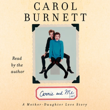 Carrie and Me - A Mother-Daughter Love Story audiobook by Carol Burnett
