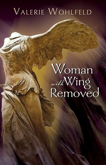 Woman with Wing Removed ebook by Valerie Wohlfeld