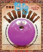 The Big Lebowski - An Illustrated, Annotated History of the Greatest Cult Film of All Time ebook by Jenny Jones