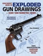 Gun Digest Book of Exploded Gun Drawings ebook by Dan Shideler
