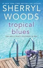 Tropical Blues - Hot Property\Hot Secret ebook by Sherryl Woods
