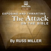 Exposing And Thwarting The Attacks On The Bible - Volume 1 audiobook by Russ Miller