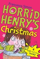 Horrid Henry's Christmas ebook by Francesca Simon,Tony Ross