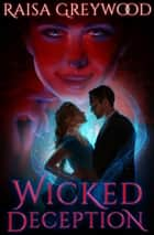 Wicked Deception ebook by Raisa Greywood
