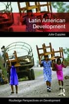 Latin American Development ebook by Julie Cupples