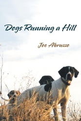 Dogs Running a Hill ebook by Joe Abruzzo