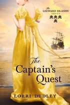 The Captain's Quest - The Leeward Islands Series, #4 ebook by Lorri Dudley