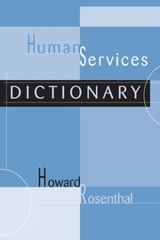 Human Services Dictionary ebook by Howard Rosenthal