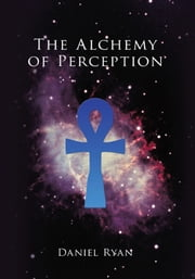 The Alchemy of Perception ebook by Daniel Ryan