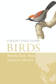 Birds of South-East Asia (Collins Field Guide) ebook by Norman Arlott