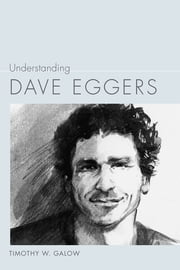 Understanding Dave Eggers ebook by Timothy W. Galow,Linda Wagner-Martin