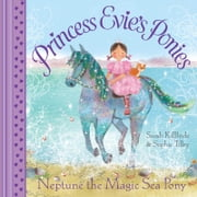 Princess Evie's Ponies: Neptune the Magic Sea Pony ebook by Sophie Tilley,Sarah Kilbride