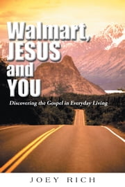 Walmart, Jesus, and You - Discovering the Gospel in Everyday Living ebook by Joey Rich