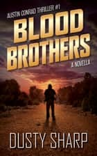 Blood Brothers - Austin Conrad Thriller #1 ebook by Dusty Sharp